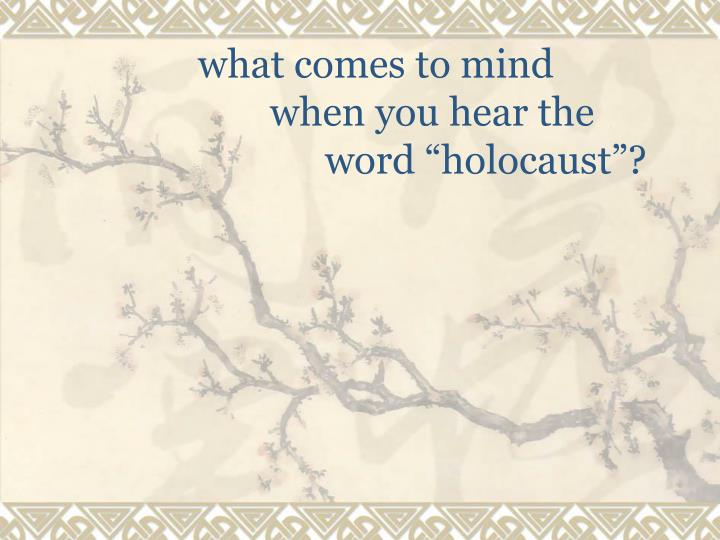 What comes to mind when you hear the word holocaust