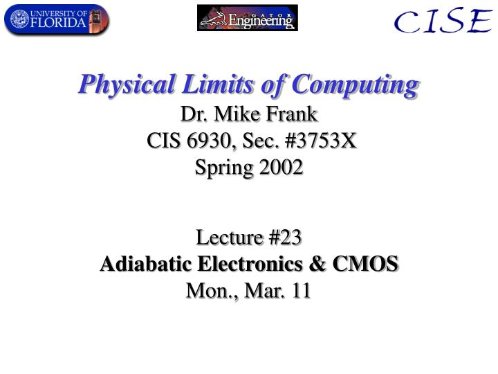physical limits of computing dr mike frank cis 6930 sec 3753x spring 2002 n.