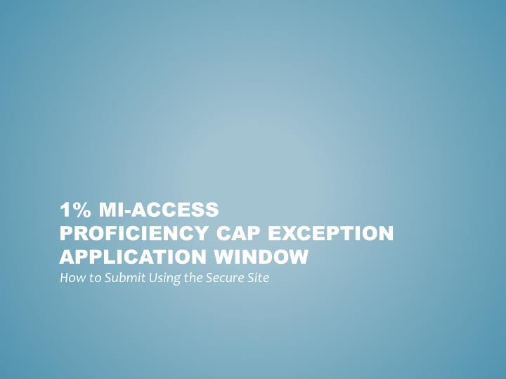 1 mi access proficiency cap exception application window n.