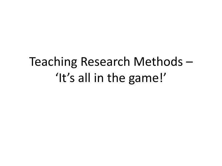 teaching research methods it s all in the game n.