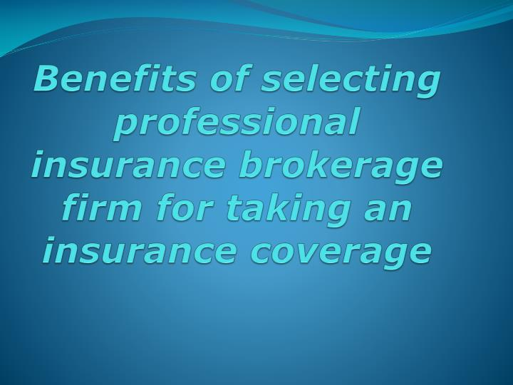 benefits of selecting professional insurance brokerage firm for taking an insurance coverage n.