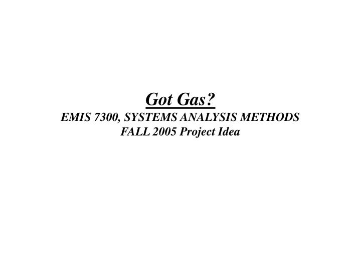 got gas emis 7300 systems analysis methods fall 2005 project idea n.