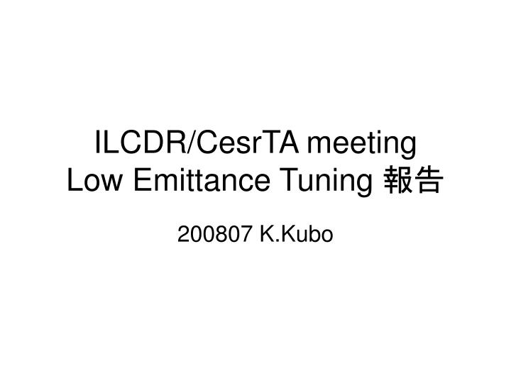 ilcdr cesrta meeting low emittance tuning n.