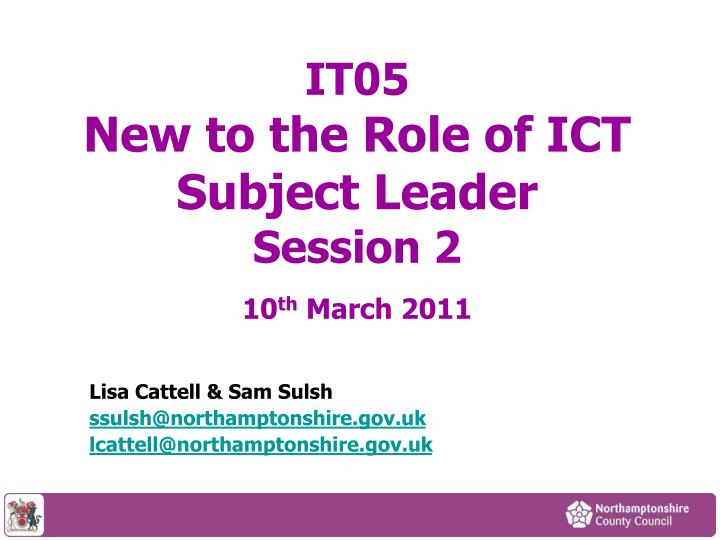 it05 new to the role of ict subject leader session 2 10 th march 2011 n.