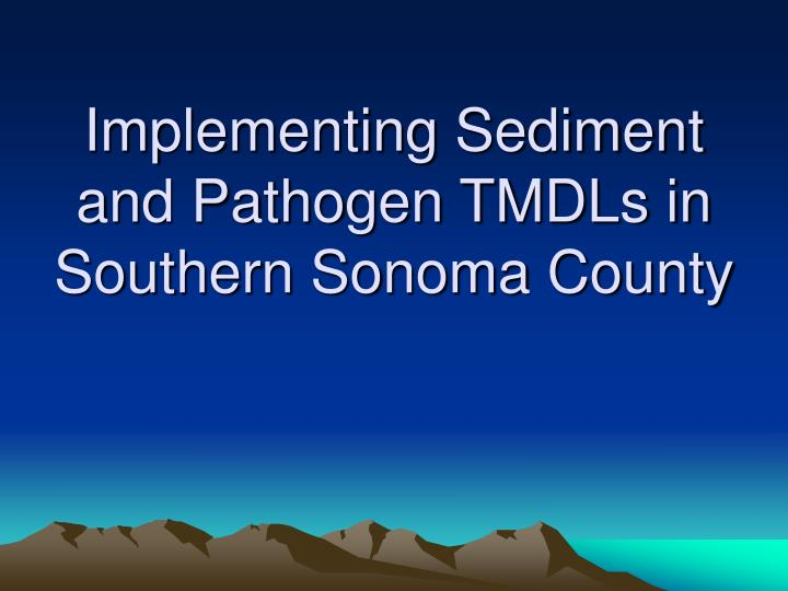 implementing sediment and pathogen tmdls in southern sonoma county n.
