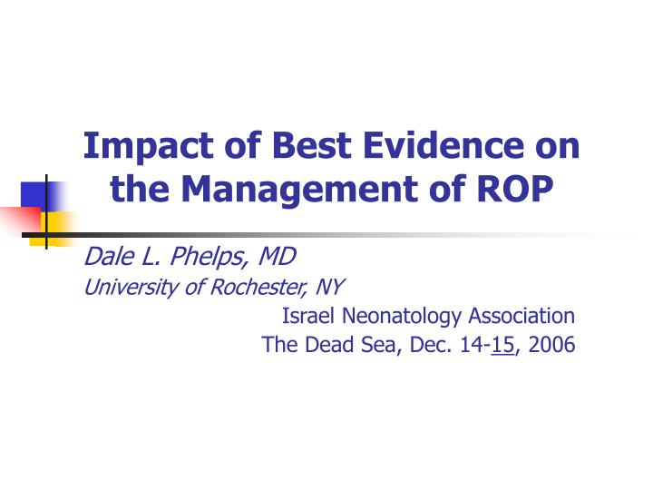 impact of best evidence on the management of rop n.