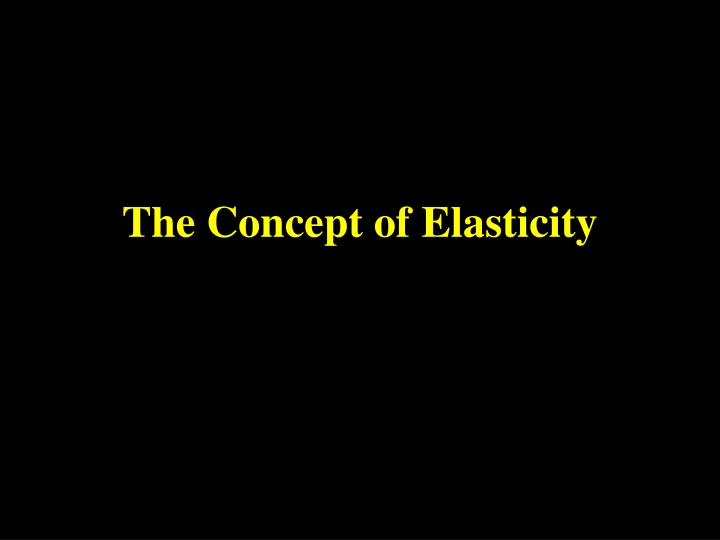 the concept of elasticity n.
