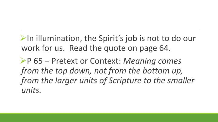 In illumination, the Spirit's job is not to do our work for us.  Read the quote on page 64.