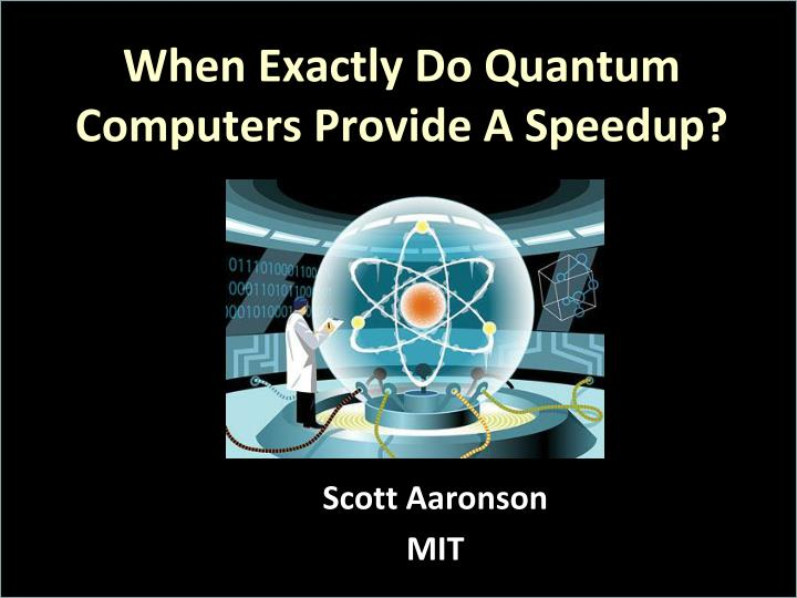 when exactly do quantum computers provide a speedup n.