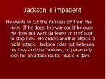 jackson is impatient