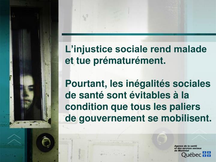 L'injustice sociale rend malade et tue prématurément.
