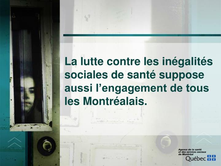 La lutte contre les inégalités sociales de santé suppose aussi l'engagement de tous les Montréalais.