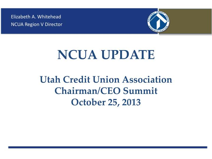 ncua update utah credit union association chairman ceo summit october 25 2013 n.