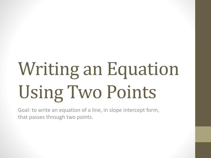Ppt Writing An Equation Using Two Points Powerpoint Presentation