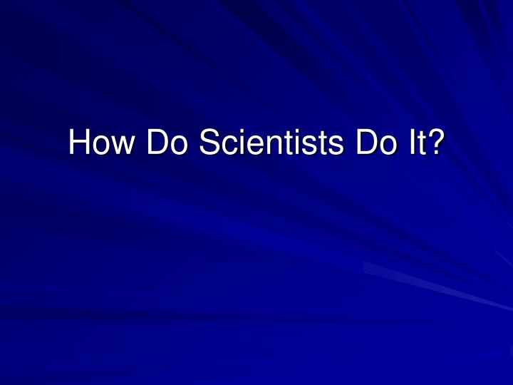 how do scientists do it n.