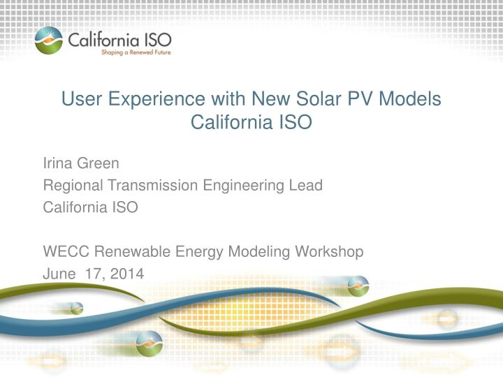 user experience with new solar pv models california iso n.