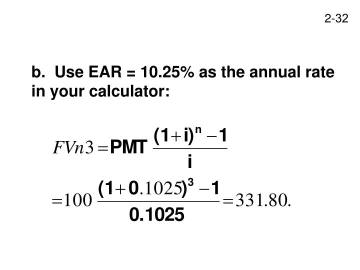 b.  Use EAR = 10.25% as the annual rate in your calculator: