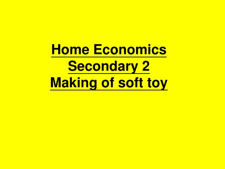 home economics secondary 2 making of soft toy n.