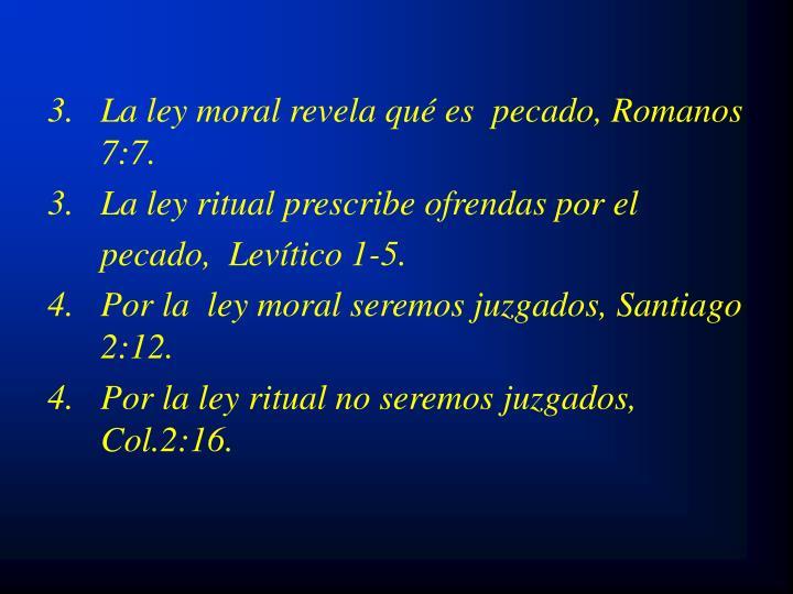 3.   La ley moral revela qué es  pecado, Romanos 7:7.