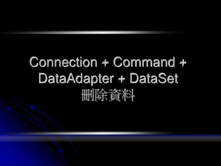 Connection + Command + DataAdapter + DataSet