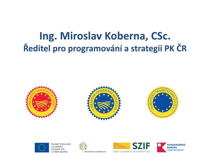 Ing miroslav koberna csc editel pro programov n a strategii pk r