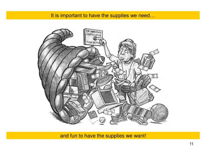 It is important to have the supplies we need…