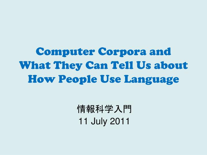 computer corpora and what they can tell us about how people use language n.