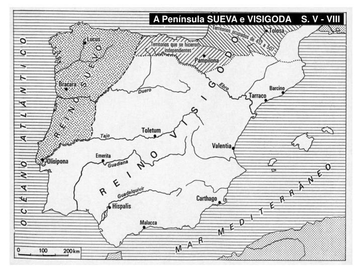 A Península SUEVA e VISIGODA    S. V - VIII