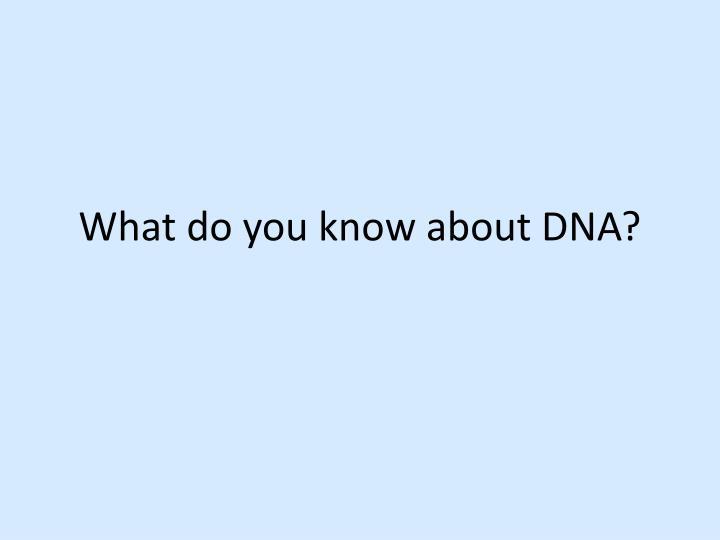 What do you know about dna