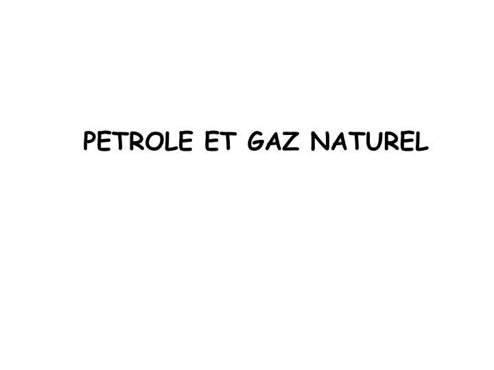 PETROLE ET GAZ NATUREL