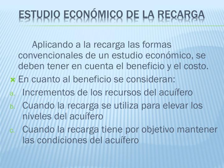 Aplicando a la recarga las formas convencionales de un estudio económico, se deben tener en cuenta el beneficio y el costo.