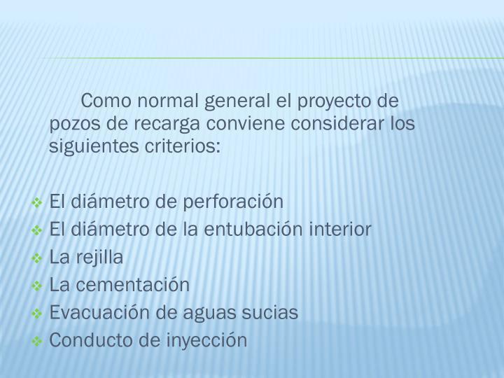 Como normal general el proyecto de pozos de recarga conviene considerar los siguientes criterios: