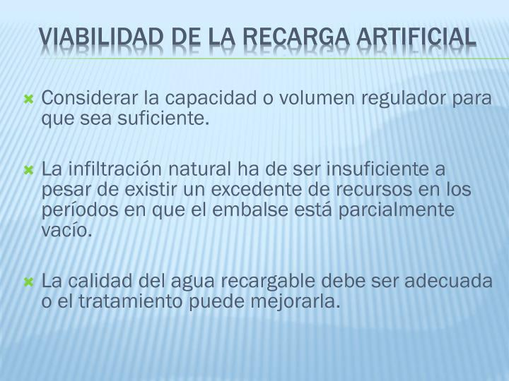 Considerar la capacidad o volumen regulador para que sea suficiente.