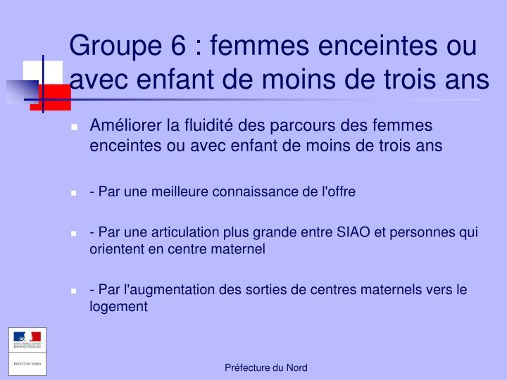 Groupe 6 : femmes enceintes ou avec enfant de moins de trois ans
