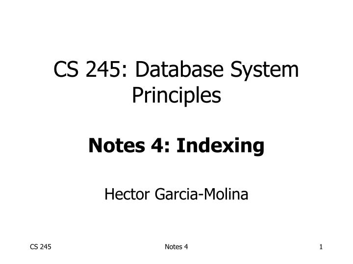 cs 245 database system principles notes 4 indexing n.