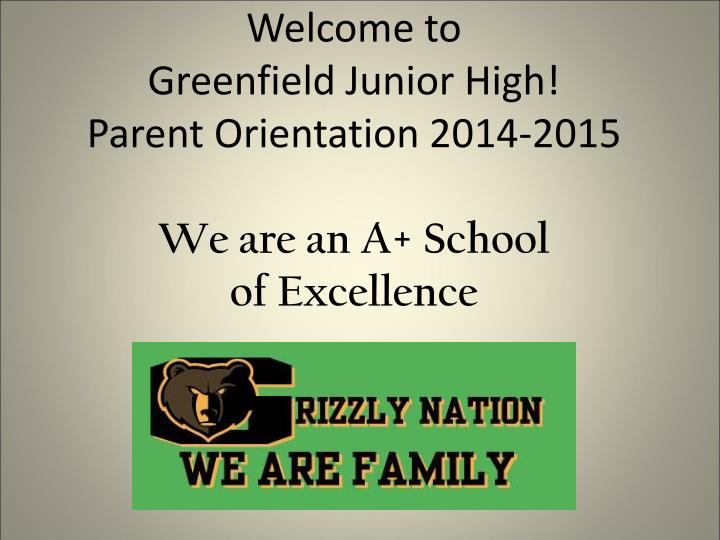 welcome to greenfield junior high parent orientation 2014 2015 we are an a school of excellence n.