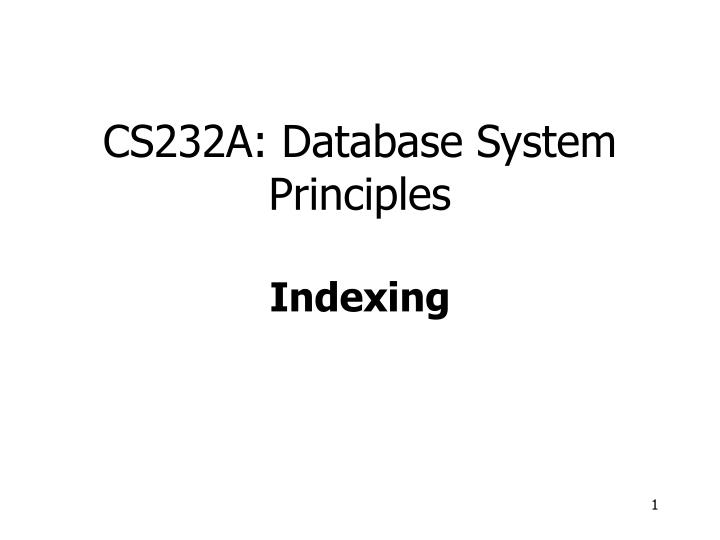 cs232a database system principles indexing n.