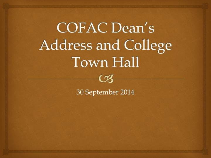Cofac dean s address and college town hall