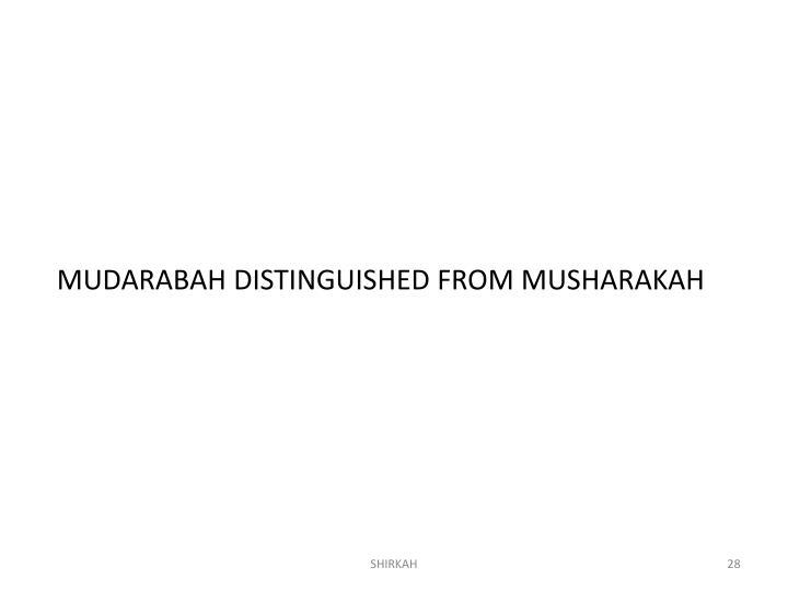 MUDARABAH DISTINGUISHED FROM MUSHARAKAH