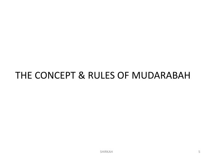 THE CONCEPT & RULES OF MUDARABAH