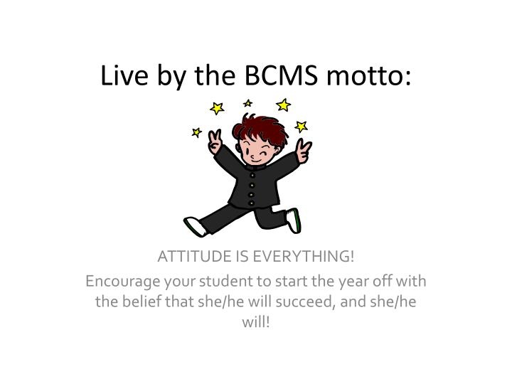 Live by the BCMS motto:
