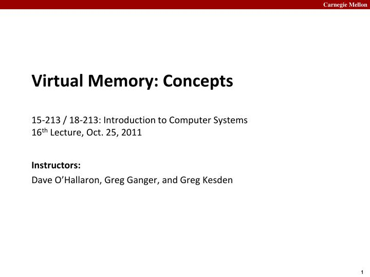 virtual memory concepts 15 213 18 213 introduction to computer systems 16 th lecture oct 25 2011 n.