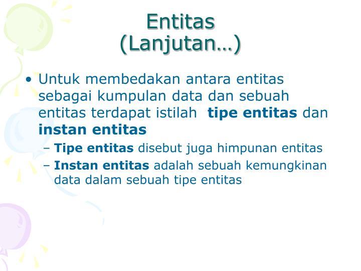 Untuk membedakan antara entitas sebagai kumpulan data dan sebuah entitas terdapat istilah