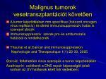 malignus tumorok vesetranszplant ci t k vet en