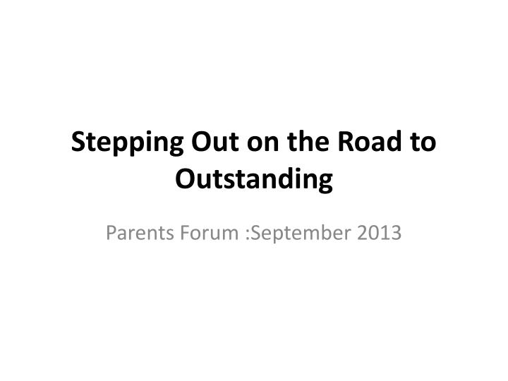 stepping out on the road to outstanding n.