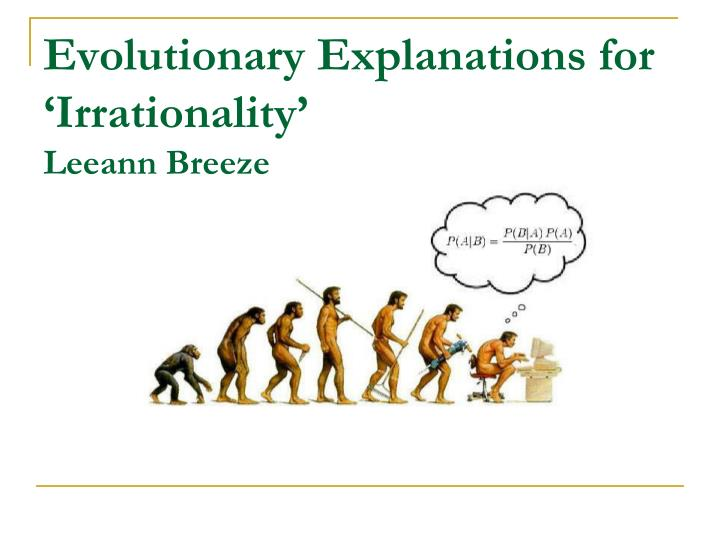 evolutionary explanations for irrationality leeann breeze n.