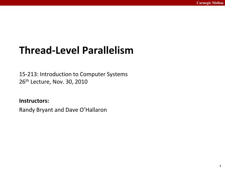 thread level parallelism 15 213 introduction to computer systems 26 th lecture nov 30 2010 n.