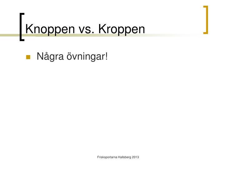Knoppen vs. Kroppen