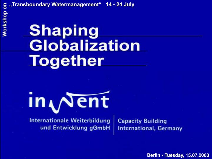 """Transboundary Watermanagement""   14 - 24 July"