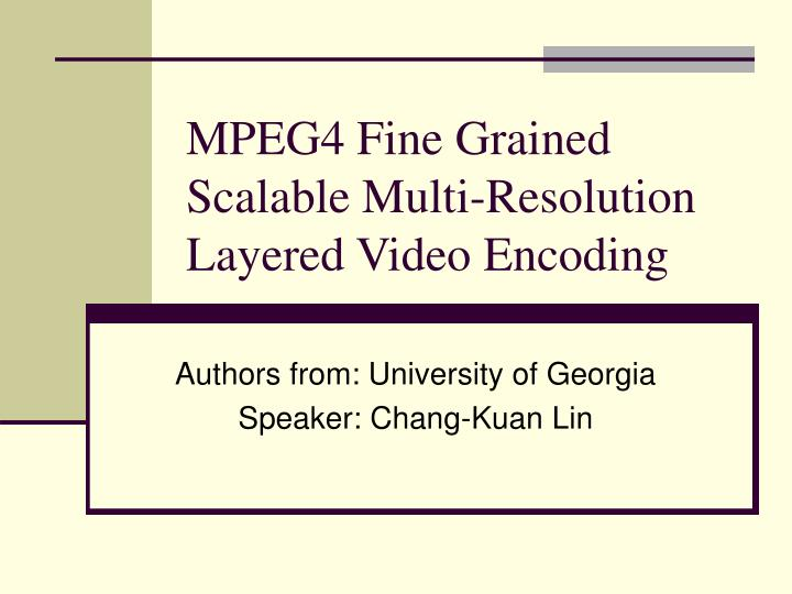 mpeg4 fine grained scalable multi resolution layered video encoding n.